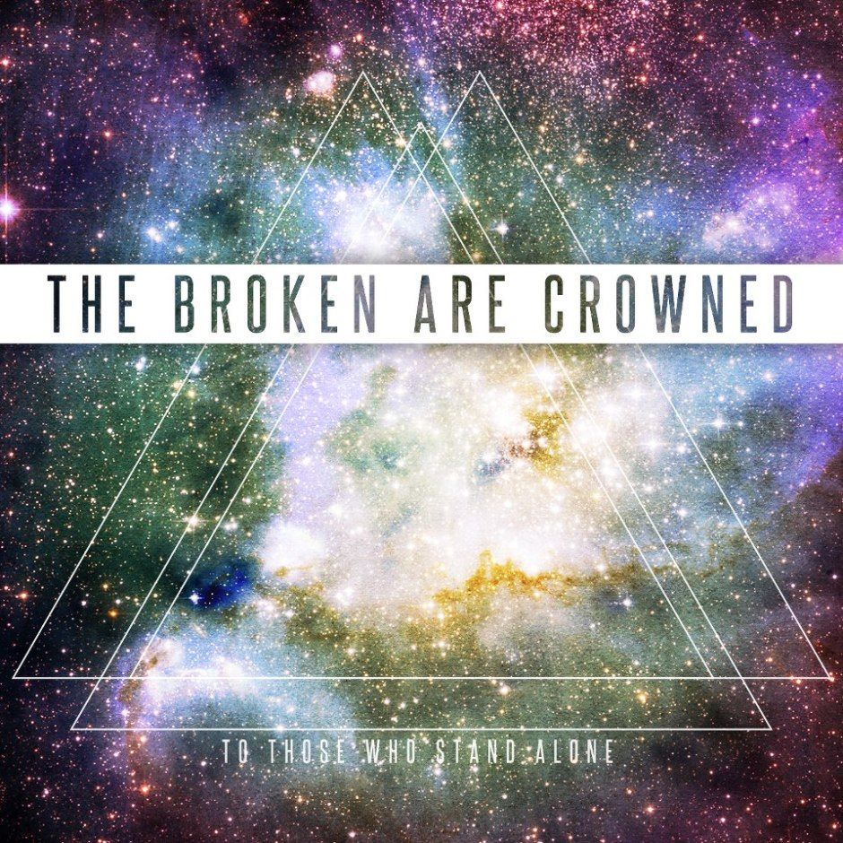 broken are crowned to those who stand alone cover